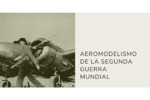 aeromodelismo segunda guerra mundial